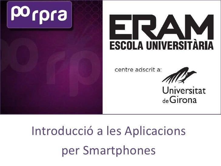 Introducció a les Aplicacions     per Smartphones