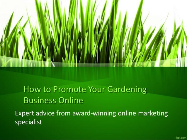 How to Promote Your Gardening Business Online Expert advice from award-winning online marketing specialist