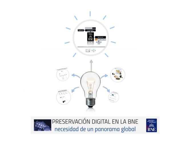 Preservación digital en la BNE: necesidad de un panorama global. Isabel Bordes Cabrera