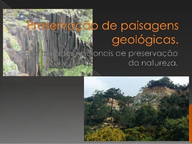 Muitos dos aspectos a preservar permitem o conhecimento da historia geológica do nosso país.  A estas áreas dá-se várias ...
