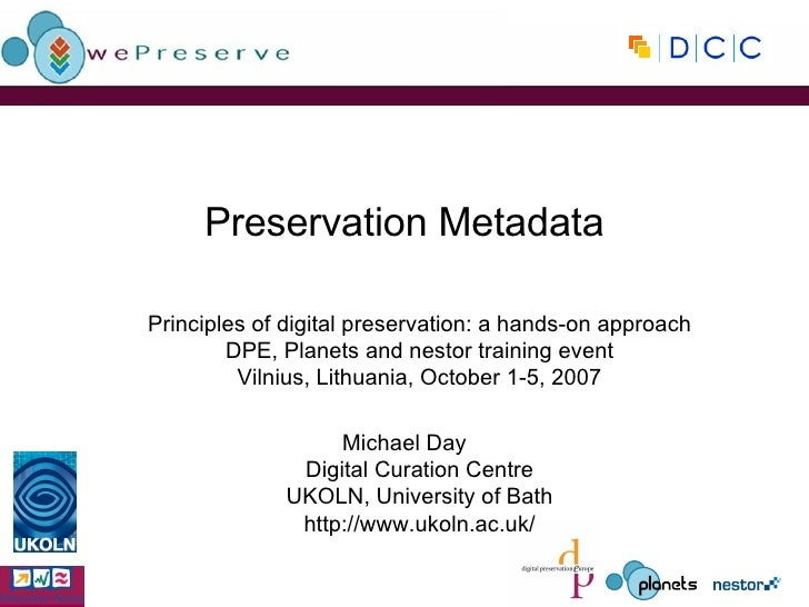 Preservation Metadata Principles of digital preservation: a hands-on approach DPE, Planets and nestor training event Vilni...