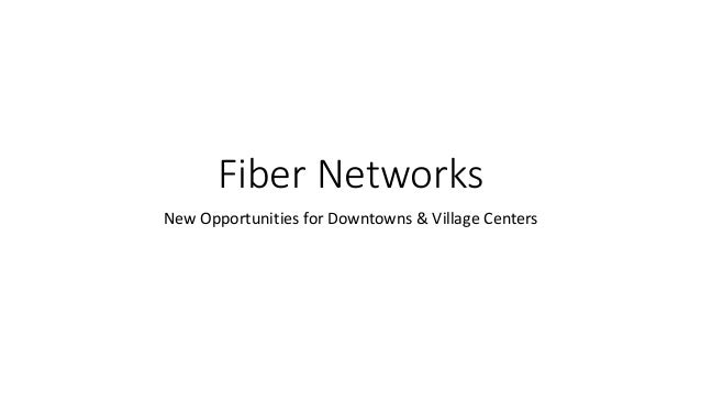 Fiber Networks New Opportunities for Downtowns & Village Centers