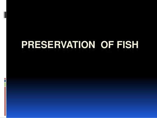 PRESERVATION OF FISH