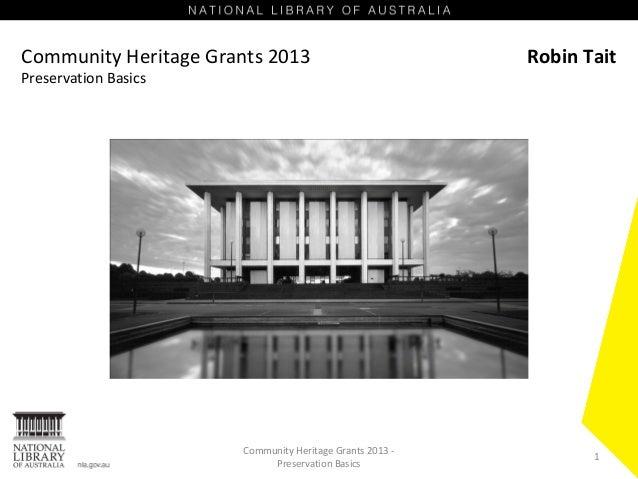 Community Heritage Grants 2013 Preservation Basics  Community Heritage Grants 2013 Preservation Basics  Robin Tait  1