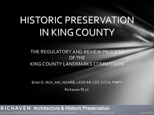 Brian D. Rich, AIA, NCARB, LEED AP, CDT, CCCA, PMP* Richaven PLLC HISTORIC PRESERVATION IN KING COUNTY THE REGULATORY AND ...