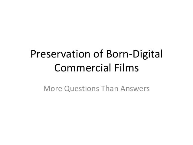 Preservation of Born-Digital Commercial Films More Questions Than Answers