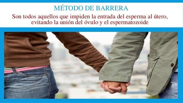 MÉTODO DE BARRERA Son todos aquellos que impiden la entrada del esperma al útero, evitando la unión del óvulo y el esperma...