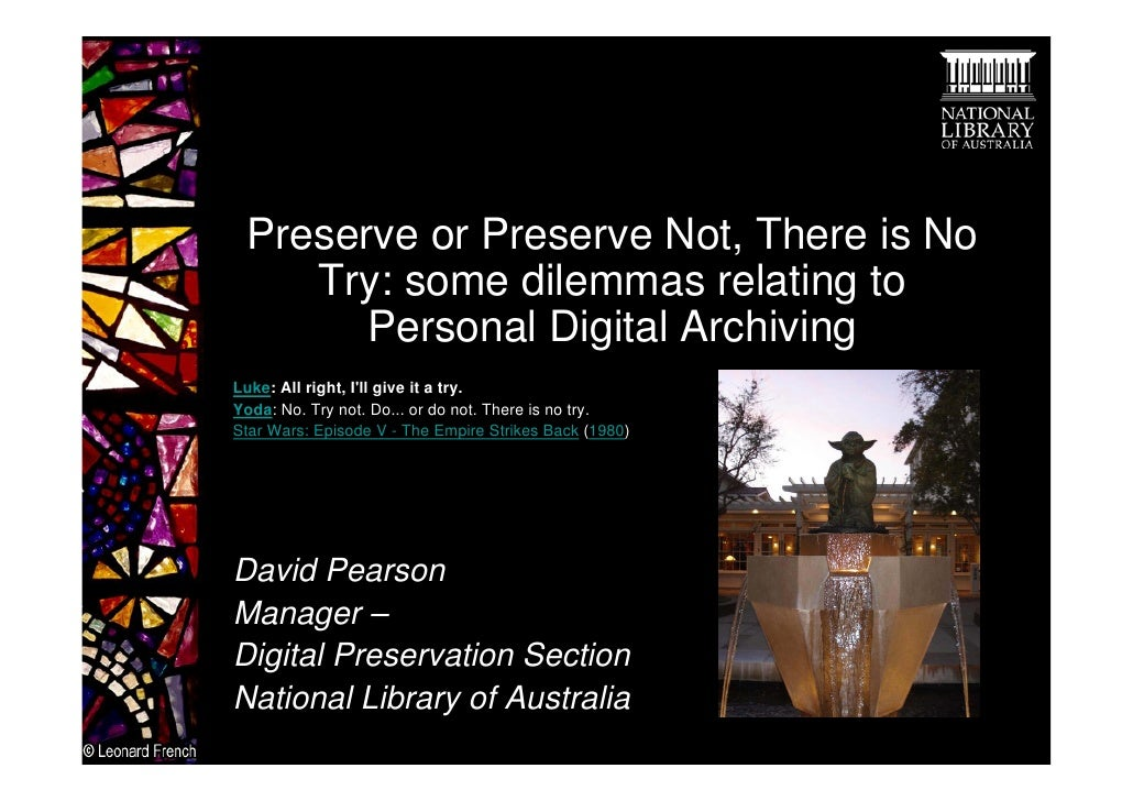 Preserve or Preserve Not, There is No    Try: some dilemmas relating to       Personal Digital ArchivingLuke: All right, I...