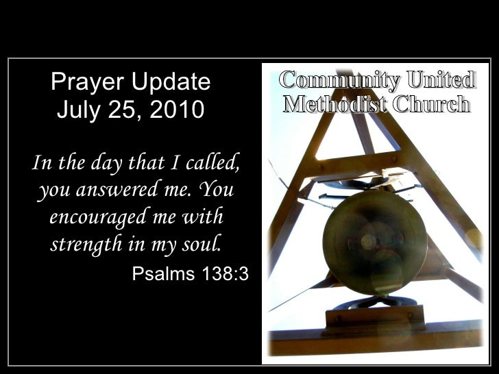 Prayer Update July 25, 2010 <ul><li>In the day that I called, you answered me. You encouraged me with strength in my soul....