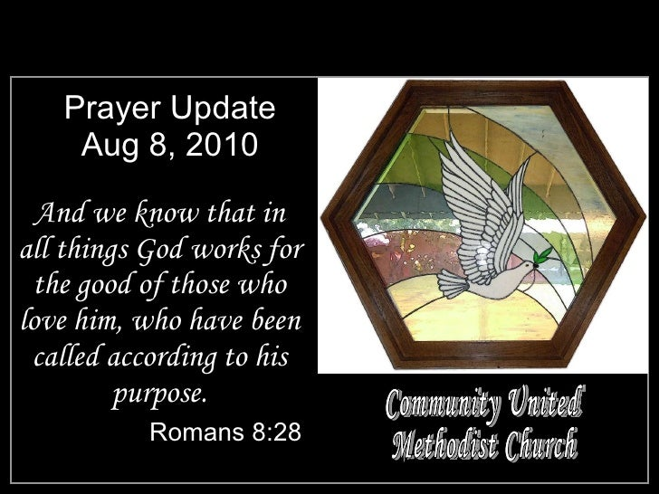 Prayer Update Aug 8, 2010 <ul><li>And we know that in all things God works for the good of those who love him, who have be...