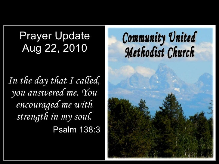 Prayer Update Aug 22, 2010 <ul><li>In the day that I called, you answered me. You encouraged me with strength in my soul. ...