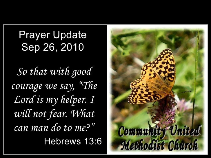 "Prayer Update Sep 26, 2010 <ul><li>So that with good courage we say, ""The Lord is my helper. I will not fear. What can man..."
