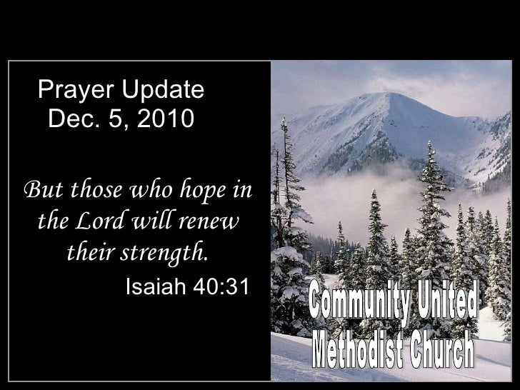 Prayer Update Dec. 5, 2010 <ul><li>But those who hope in the Lord will renew their strength. </li></ul><ul><li>Isaiah 40:3...