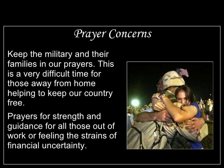 Prayer Concerns <ul><li>Keep the military and their families in our prayers. This is a very difficult time for those away ...