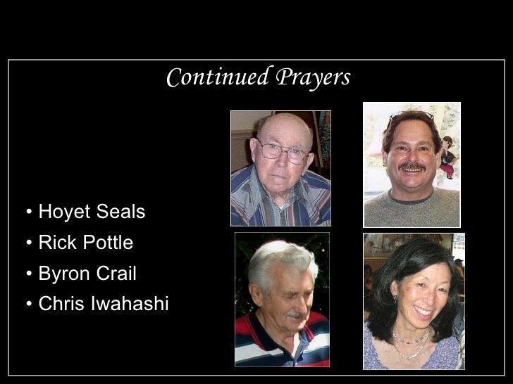 Continued Prayers <ul><li>Hoyet Seals </li></ul><ul><li>Rick Pottle </li></ul><ul><li>Byron Crail </li></ul><ul><li>Chris ...