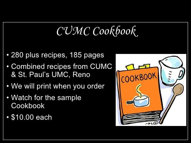 CUMC Cookbook <ul><li>280 plus recipes, 185 pages </li></ul><ul><li>Combined recipes from CUMC & St. Paul's UMC, Reno </li...