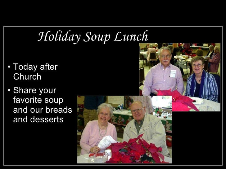 Holiday Soup Lunch <ul><li>Today after Church </li></ul><ul><li>Share your favorite soup and our breads and desserts </li>...