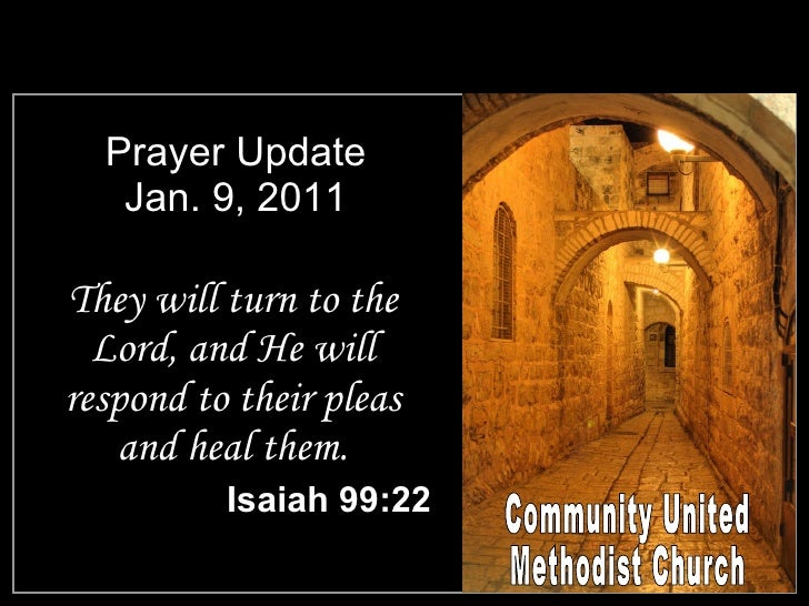 Prayer Update Jan. 9, 2011 <ul><li>They will turn to the Lord, and He will respond to their pleas and heal them. </li></ul...