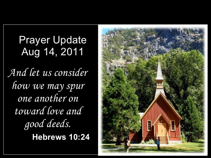 Prayer Update Aug 14, 2011 <ul><li>And let us consider how we may spur one another on toward love and good deeds. </li></u...