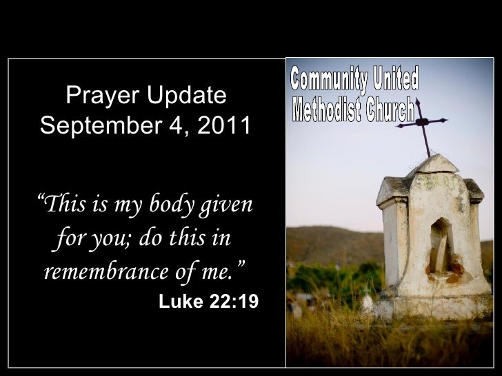 """Prayer Update September 4, 2011 <ul><li>"""" This is my body given for you; do this in remembrance of me."""" </li></ul><ul><li>..."""