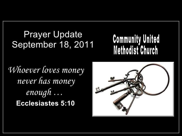 Prayer Update September 18, 2011 <ul><li>Whoever loves money never has money enough …  </li></ul><ul><li>Ecclesiastes 5:10...