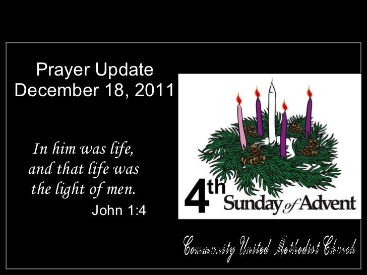 Prayer Update December 18, 2011 <ul><li>In him was life, and that life was the light of men. </li></ul><ul><li>John 1:4 </...