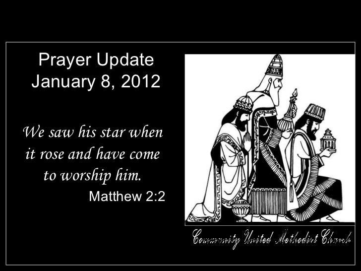 Prayer Update January 8, 2012 <ul><li>We saw his star when it rose and have come to worship him. </li></ul><ul><li>Matthew...