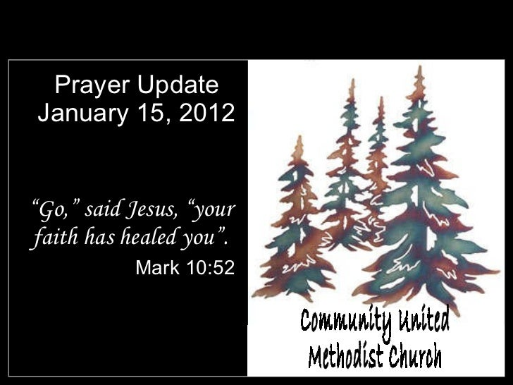 "Prayer Update January 15, 2012 <ul><li>"" Go,"" said Jesus, ""your faith has healed you"". </li></ul><ul><li>Mark 10:52 </li><..."