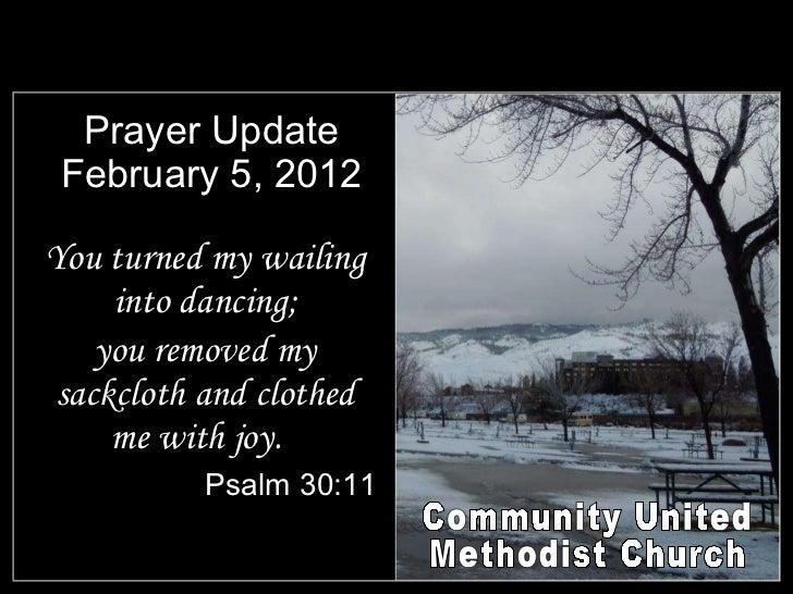 Prayer Update February 5, 2012 <ul><li>You turned my wailing into dancing; </li></ul><ul><li>you removed my sackcloth and ...