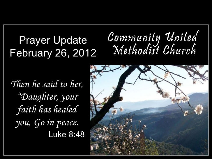 """Prayer Update February 26, 2012 <ul><li>Then he said to her, """"Daughter, your faith has healed you, Go in peace. </li></ul>..."""