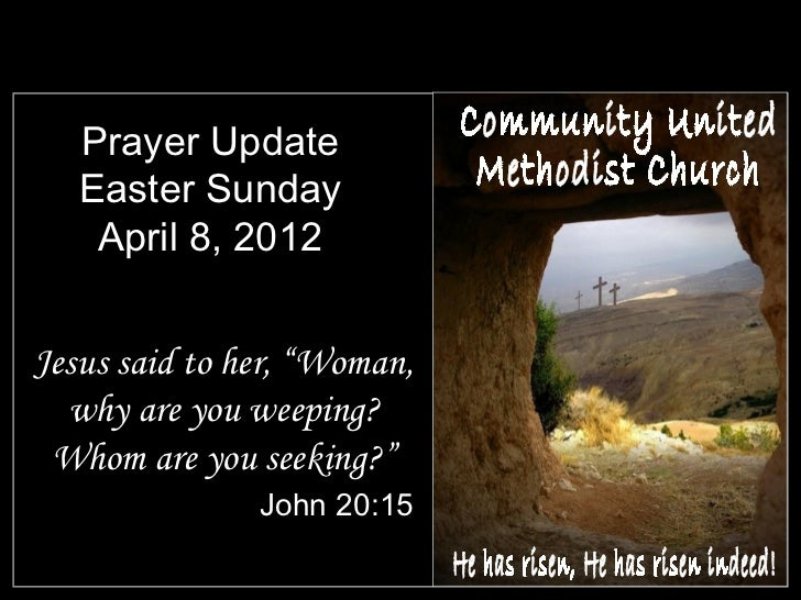 "Prayer Update   Easter Sunday    April 8, 2012Jesus said to her, ""Woman,  why are you weeping? Whom are you seeking?""     ..."