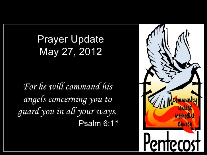 Prayer Update     May 27, 2012 For he will command his angels concerning you toguard you in all your ways.                ...