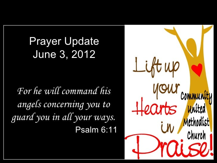 Prayer Update     June 3, 2012 For he will command his angels concerning you toguard you in all your ways.                ...