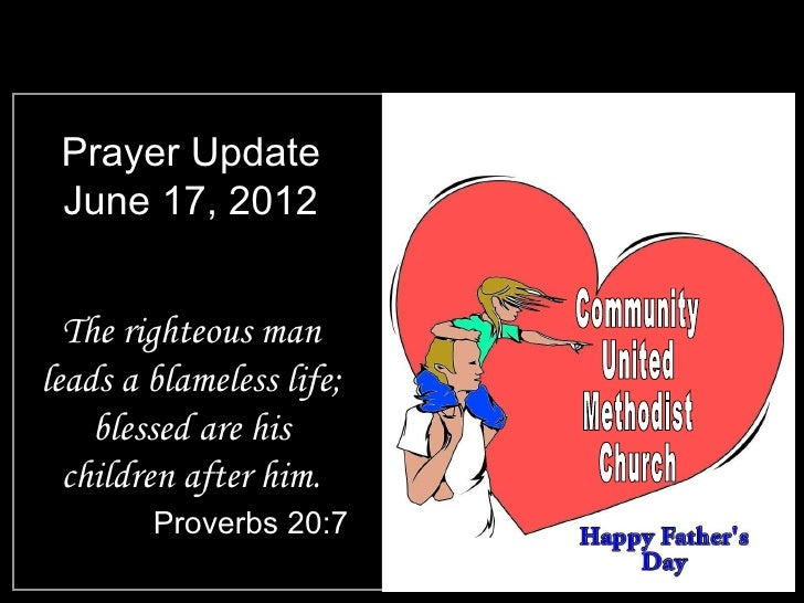 Prayer Update June 17, 2012  The righteous manleads a blameless life;    blessed are his  children after him.        Prove...