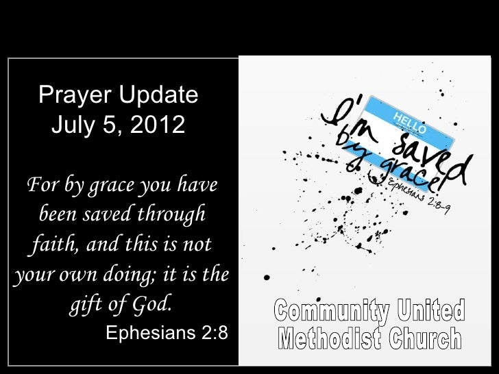 Prayer Update   July 5, 2012 For by grace you have   been saved through  faith, and this is notyour own doing; it is the  ...