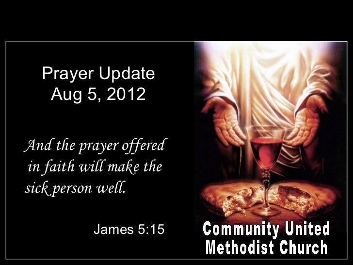 Prayer Update   Aug 5, 2012And the prayer offered in faith will make thesick person well.           James 5:15