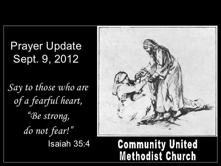 """Prayer UpdateSept. 9, 2012Say to those who are of a fearful heart,     """"Be strong,    do not fear!""""          Isaiah 35:4"""