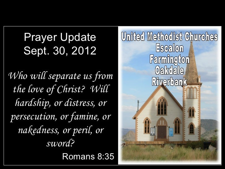 Prayer Update   Sept. 30, 2012Who will separate us fromthe love of Christ? Will hardship, or distress, orpersecution, or f...