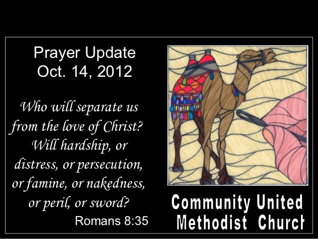 Prayer Update    Oct. 14, 2012  Who will separate usfrom the love of Christ?    Will hardship, or distress, or persecution...