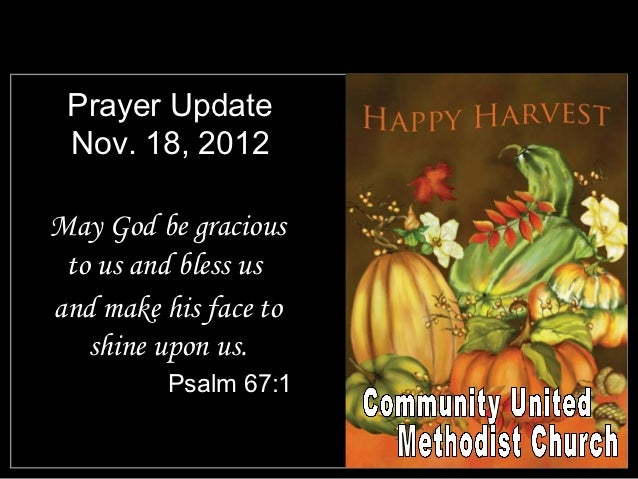 Prayer Update Nov. 18, 2012May God be gracious to us and bless usand make his face to   shine upon us.          Psalm 67:1