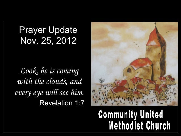 Prayer Update Nov. 25, 2012  Look, he is coming with the clouds, andevery eye will see him.        Revelation 1:7