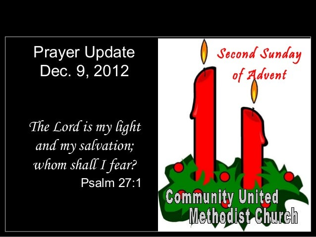 Prayer Update          Second Sunday Dec. 9, 2012            of AdventThe Lord is my light and my salvation; whom shall I ...