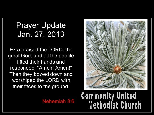 Prayer Update   Jan. 27, 2013 Ezra praised the LORD, thegreat God; and all the people    lifted their hands and responded,...