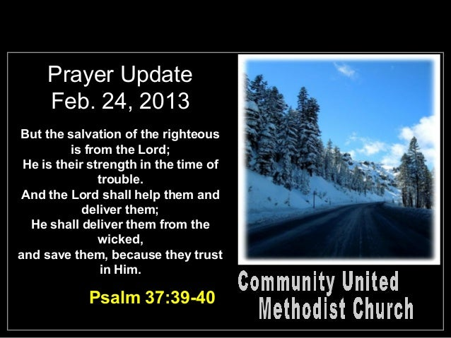 Prayer Update     Feb. 24, 2013But the salvation of the righteous         is from the Lord; He is their strength in the ti...