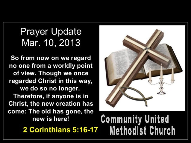 Prayer Update   Mar. 10, 2013 So from now on we regardno one from a worldly point  of view. Though we onceregarded Christ ...