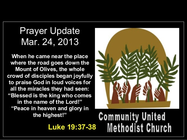 Prayer Update    Mar. 24, 2013  When he came near the place  where the road goes down the    Mount of Olives, the wholecro...