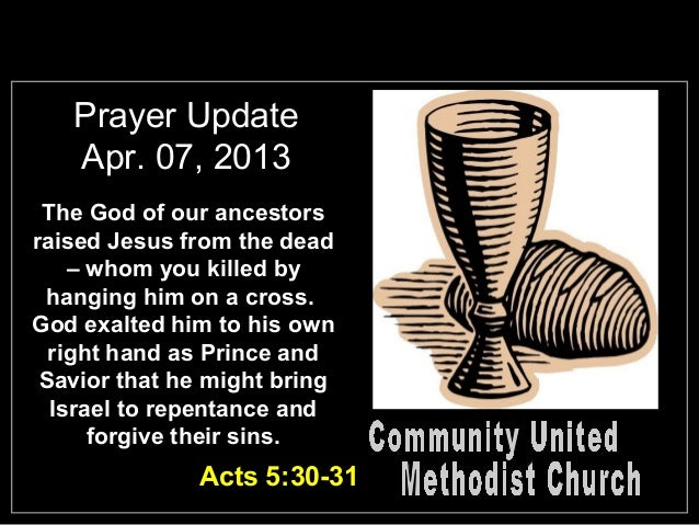 Prayer Update   Apr. 07, 2013 The God of our ancestorsraised Jesus from the dead    – whom you killed by hanging him on a ...