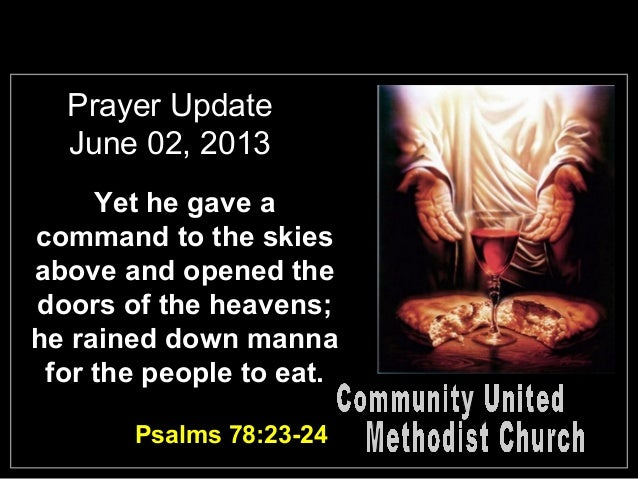 Prayer UpdateJune 02, 2013Yet he gave acommand to the skiesabove and opened thedoors of the heavens;he rained down mannafo...