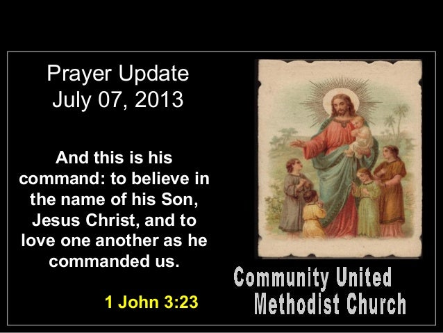 Prayer Update July 07, 2013 And this is his command: to believe in the name of his Son, Jesus Christ, and to love one anot...