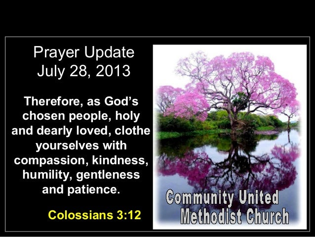 Prayer Update July 28, 2013 Therefore, as God's chosen people, holy and dearly loved, clothe yourselves with compassion, k...